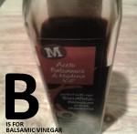 B is for Balsamic Vinegar