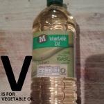 V is for Vegetable Oil